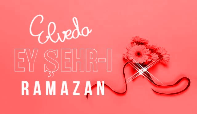 Elveda Ey Şehr-i Ramazan Sözleri
